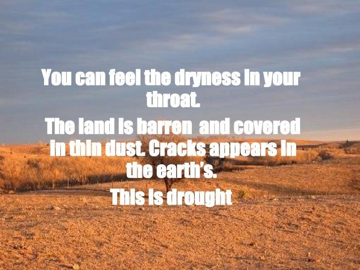 <ul><li>You can feel the dryness in your throat. </li></ul><ul><li>The land is barren  and covered in thin dust. Cracks ap...
