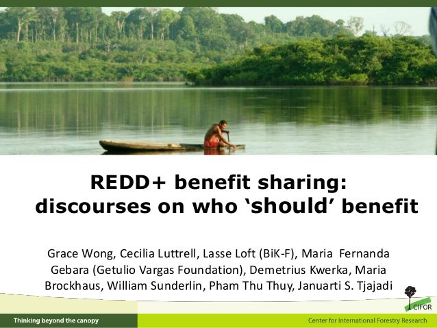 REDD+ benefit sharing:discourses on who 'should' benefitGrace Wong, Cecilia Luttrell, Lasse Loft (BiK-F), Maria Fernanda G...