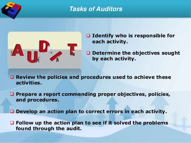 Tasks of Auditors  Review the policies and procedures used to achieve these activities.  Prepare a report commending pro...