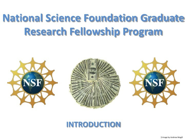National Science Foundation Graduate Research Fellowship Program <br />INTRODUCTION<br />$ Image by Andrew Magill <br />