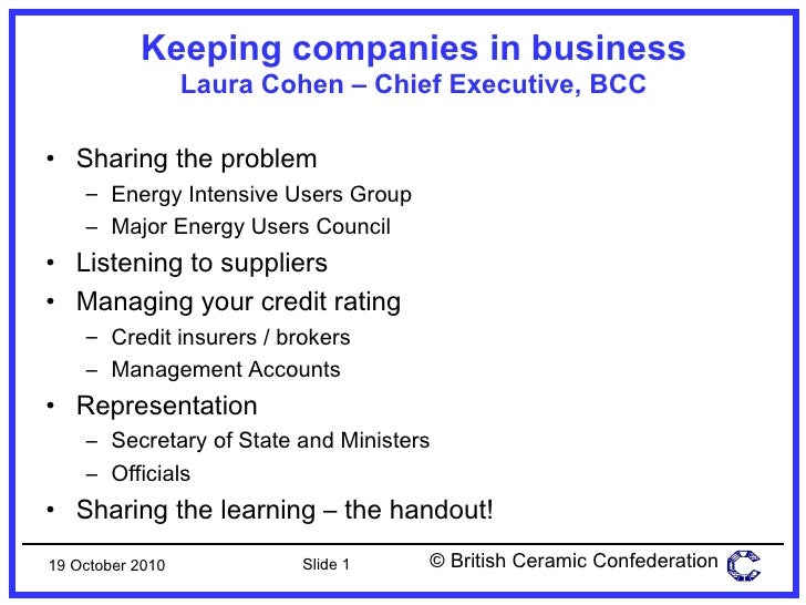 Keeping companies in business Laura Cohen – Chief Executive, BCC <ul><li>Sharing the problem </li></ul><ul><ul><li>Energy ...
