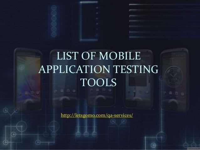 LIST OF MOBILE APPLICATION TESTING TOOLS http://letsgomo.com/qa-services/