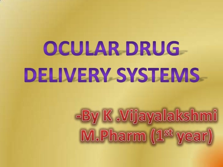 INTRODUCTION Ocular administration of drug isprimarily associated with the need totreat ophthalmic diseases.Eye is the m...