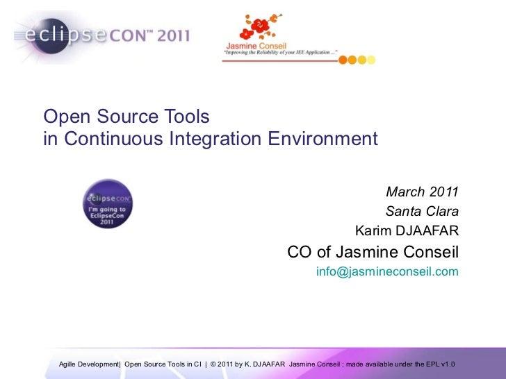 Open Source Tools  in Continuous Integration Environment March 2011 Santa Clara Karim DJAAFAR CO of Jasmine Conseil [email...