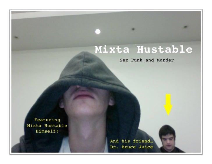 Mixta Hustable                       Sex Funk and Murder        Featuring  Mixta Hustable     Himself!                    ...