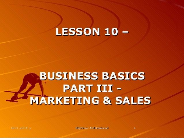 12:11 م12:11 م12:11 م12:11 م DR/Yasser AbdelmaksoudDR/Yasser Abdelmaksoud 11LESSON 10 –LESSON 10 –BUSINESS BASICSB...