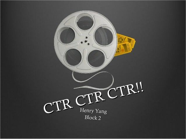 CTR CTR CTR!! CTR CTR CTR!! Henry YangHenry Yang Block 2Block 2