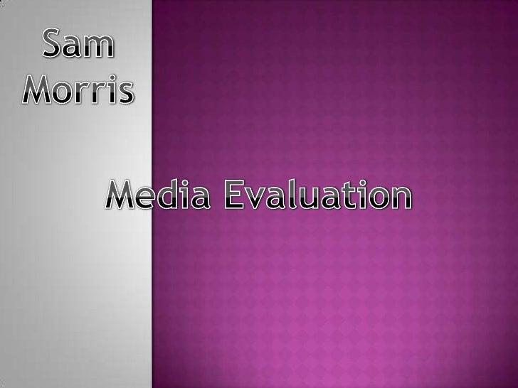 Sam<br />Morris<br />Media Evaluation<br />