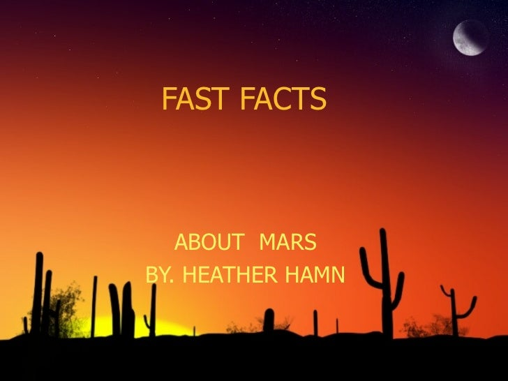 FAST FACTS ABOUT  MARS BY. HEATHER HAMN