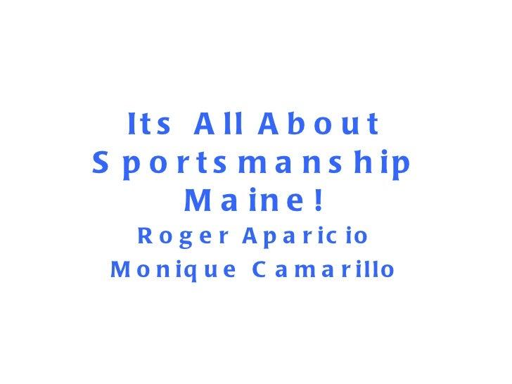 Its All About Sportsmanship Maine! Roger Aparicio Monique Camarillo