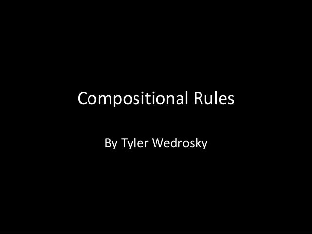 Compositional Rules By Tyler Wedrosky