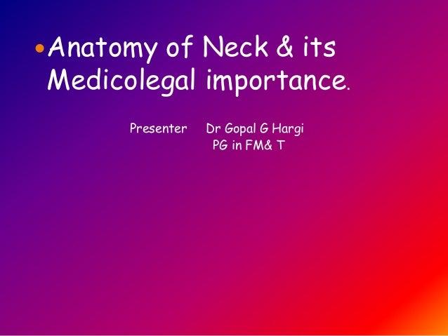 Anatomy of Neck & itsMedicolegal importance.Presenter Dr Gopal G HargiPG in FM& T