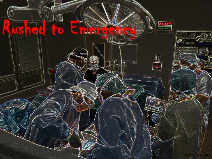 Rushed to Emergency                      by RainaWii4ICT