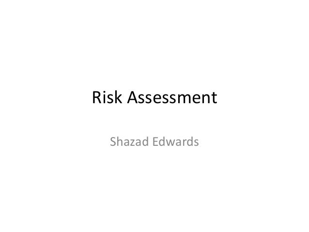 Risk Assessment Shazad Edwards