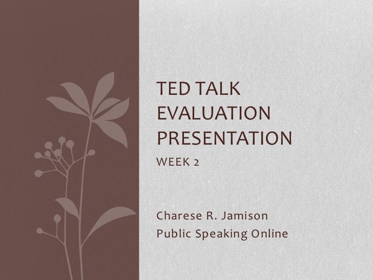 TED TALKEVALUATIONPRESENTATIONWEEK 2Charese R. JamisonPublic Speaking Online