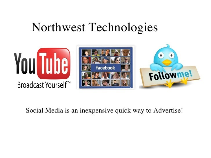 Northwest Technologies <ul><li>Social Media is an inexpensive quick way to Advertise! </li></ul>