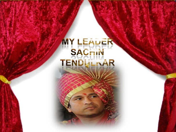 MY LEADER <br />SACHIN TENDULKAR<br />