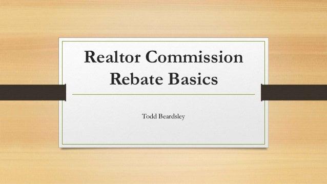 Realtor Commission Rebate Basics Todd Beardsley