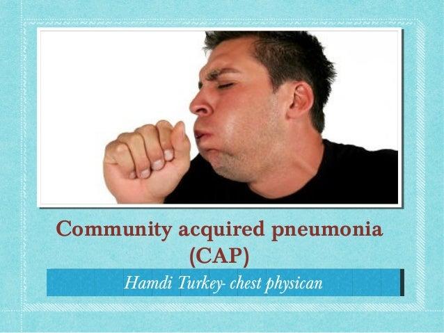 Hamdi Turkey- chest physicanHamdi Turkey- chest physican Community acquired pneumonia (CAP)