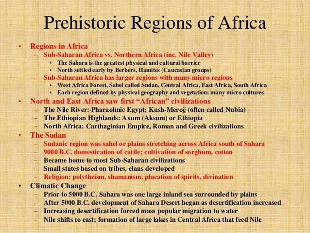 Prehistoric Regions of Africa  • Regions in Africa  – Sub-Saharan Africa vs. Northern Africa (inc. Nile Valley)  • The Sah...