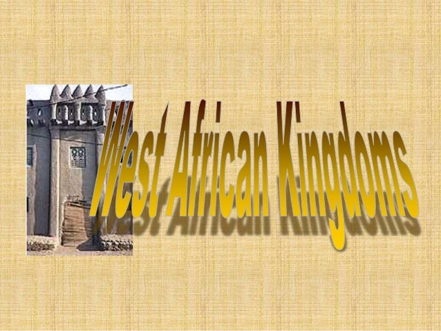 West African Kingdoms  Ghana  People from African kingdoms to the northwest probably settled in what is  now Ghana in the ...