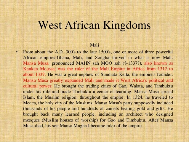 Mansa Musa was a Muslim,  meaning he followed the religion  of Islam. He built many beautiful  mosques or Islamic temples ...