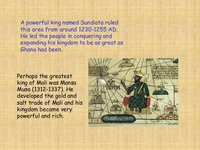 When Mansa Musa died there were no kings as powerful  as he was to follow. The great kingdom of Mali  weakened. Eventually...