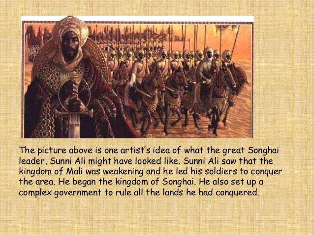 Sunni Ali died in 1492 CE. His  son took over the rule of  Songhai but he did not accept  Islam as a religion. Islam was  ...