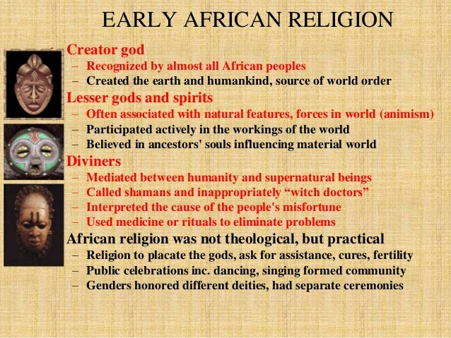 EARLY AFRICAN RELIGION  • Creator god  – Recognized by almost all African peoples  – Created the earth and humankind, sour...
