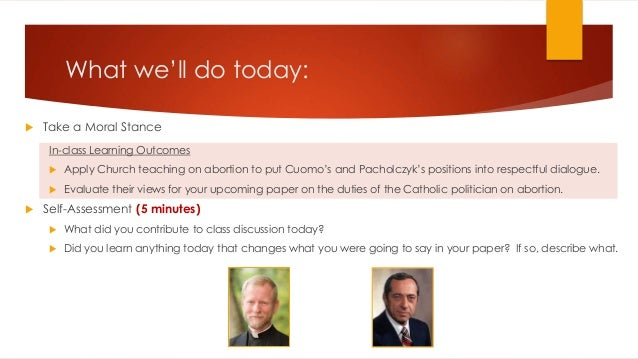 What we'll do today:  Take a Moral Stance In-class Learning Outcomes  Apply Church teaching on abortion to put Cuomo's a...