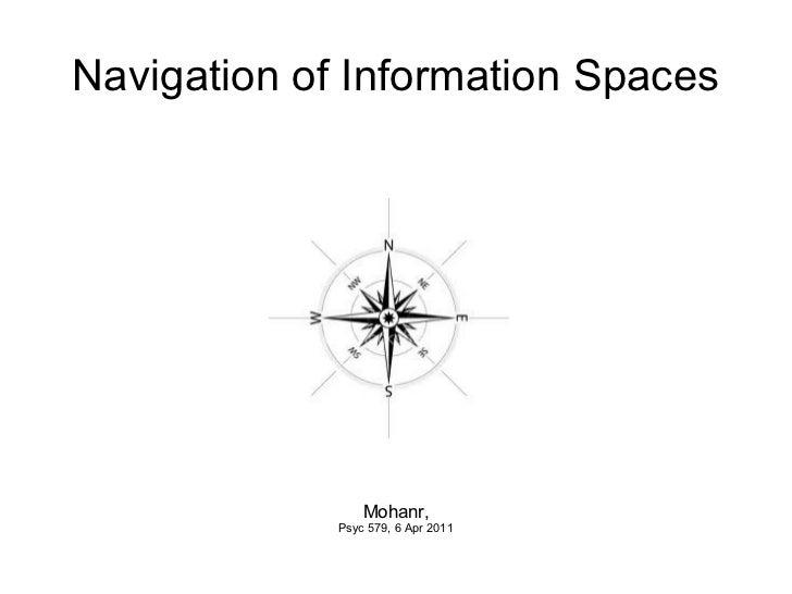 <ul>Navigation of Information Spaces </ul><ul>Mohanr, Psyc 579, 6 Apr 2011 </ul>