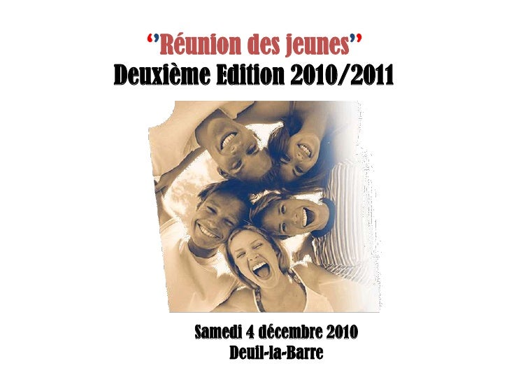 ''Réunion des jeunes''<br />Deuxième Edition 2010/2011<br />Samedi 4 décembre 2010<br />Deuil-la-Barre<br />