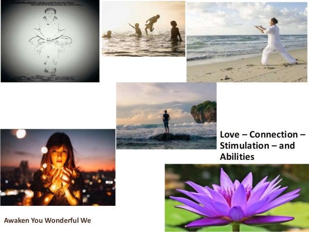 Awakenyouwonderfulwe.com Love – Connection – Stimulation – and Abilities