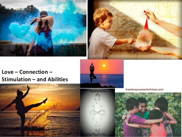 Awakenyouwonderfulwe.comLove – Connection – Stimulation – and Abilities