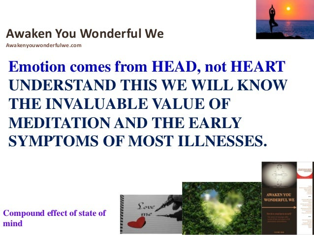 Gut Feeling And the heart is the place where the signs of mind are most obvious so we may think emotion come from the hear...