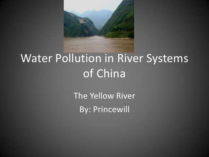 Water Pollution in River Systems of China<br />The Yellow River<br />By: Princewill<br />