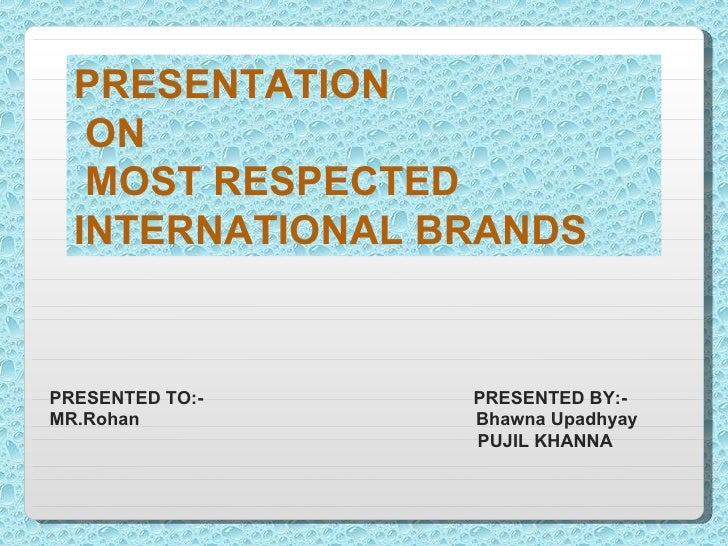 PRESENTATION ON MOST RESPECTED INTERNATIONAL BRANDS PRESENTED TO:-  PRESENTED BY:- MR.Rohan  Bhawna Upadhyay PUJIL KHANNA