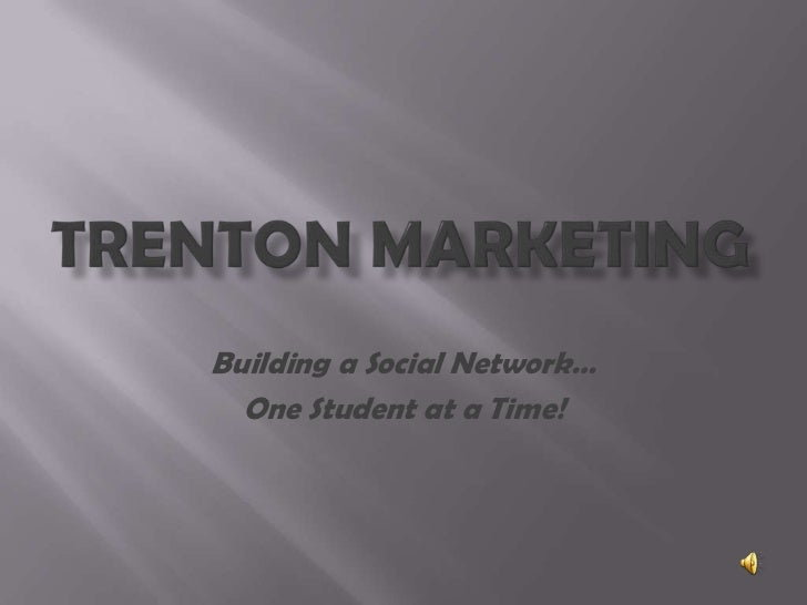 Trenton Marketing<br />Building a Social Network…<br />One Student at a Time!<br />