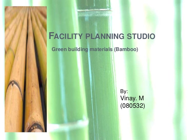 FACILITY PLANNING STUDIOGreen building materials (Bamboo)                          By:                          Vinay. M  ...