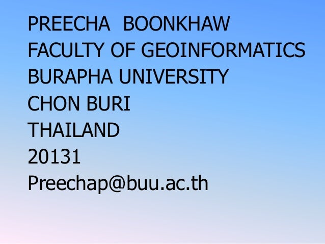 PREECHA BOONKHAWFACULTY OF GEOINFORMATICSBURAPHA UNIVERSITYCHON BURITHAILAND20131Preechap@buu.ac.th