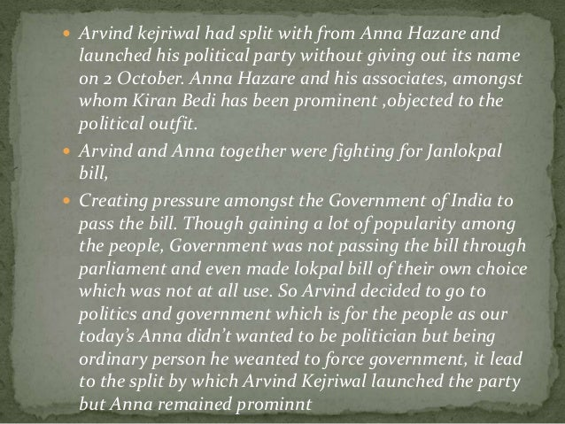  Arvind kejriwal had split with from Anna Hazare and  launched his political party without giving out its name on 2 Octob...