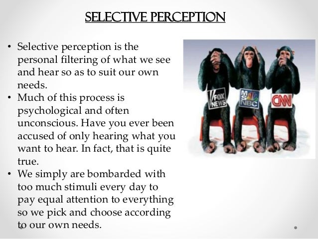 selective perception examples This video explains the psychological concept of selective perception and how people see things differently depending on their past experiences, knowledge an.