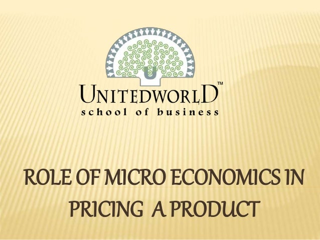 ROLE OF MICRO ECONOMICS IN PRICING A PRODUCT