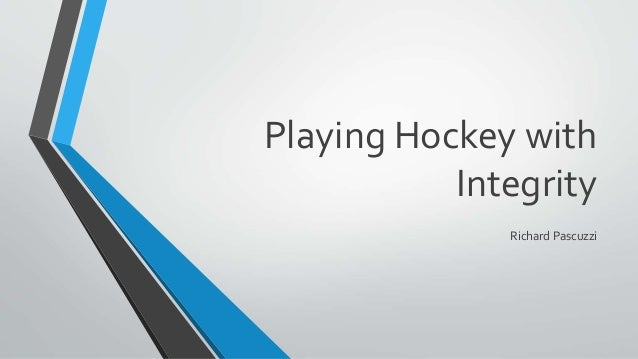 Playing Hockey with Integrity Richard Pascuzzi