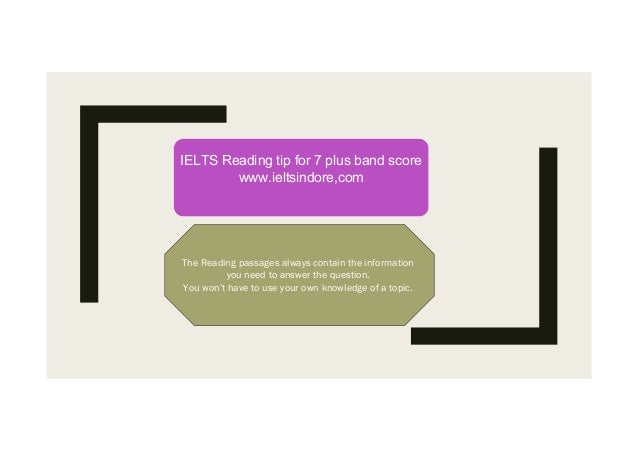 IELTS Reading tip for 7 plus band score www.ieltsindore,comIELTS Reading tip for 7 plus band score www.ieltsindore,com The...