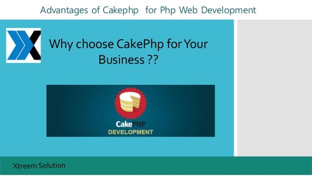 Advantages of Cakephp for Php Web Development Why choose CakePhp forYour Business ??