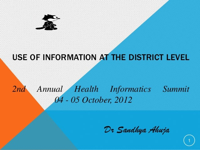 USE OF INFORMATION AT THE DISTRICT LEVEL2nd   Annual Health Informatics   Summit          04 - 05 October, 2012           ...