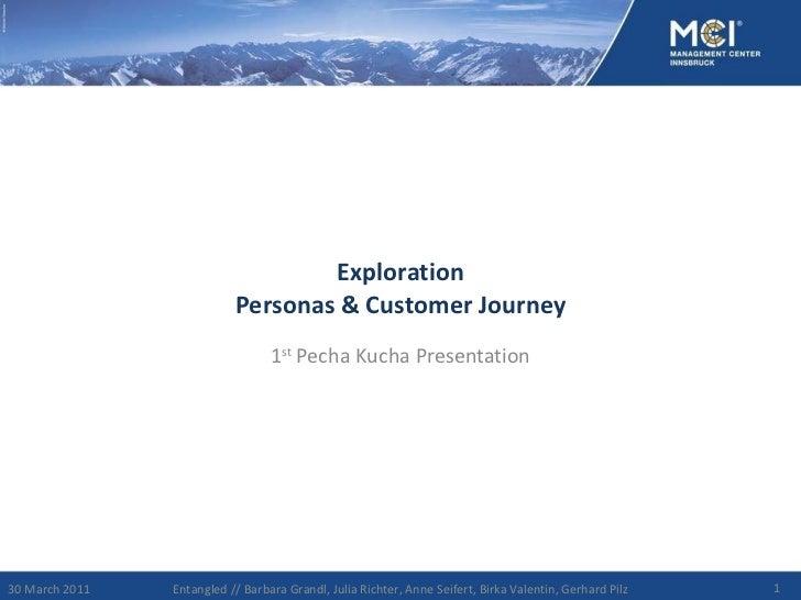 Exploration Personas & Customer Journey 1 st  Pecha Kucha Presentation 30 March 2011 Entangled // Barbara Grandl, Julia Ri...