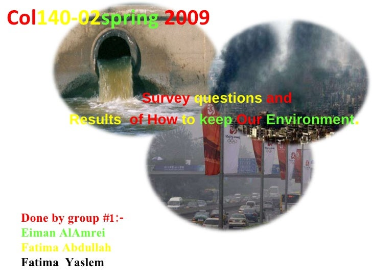 Col 140-02 spring   2009 Done by group #1:- Eiman AlAmrei Fatima Abdullah Fatima  Yaslem Survey  questions  and Results   ...