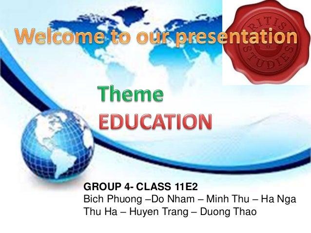 GROUP 4- CLASS 11E2  Bich Phuong –Do Nham – Minh Thu – Ha Nga  Thu Ha – Huyen Trang – Duong Thao